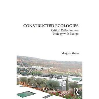 Constructed Ecologies - Critical Reflections on Ecology with Design by