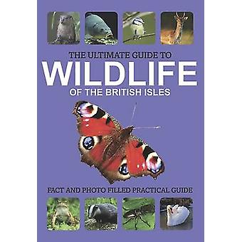 The Ultimate Guide to Wildlife of the British Isles - 9781445454061 B