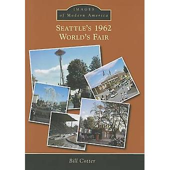 Seattle's 1962 World's Fair by Bill Cotter - 9781467115124 Book