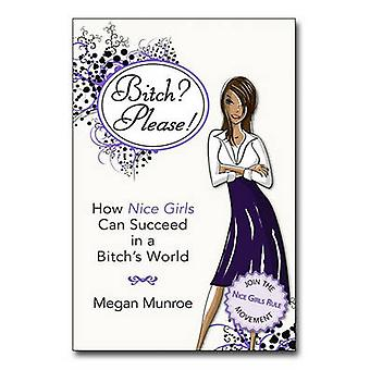 Bitch? Please! - How Nice Girls Can Succeed in a Bitch's World by Mega