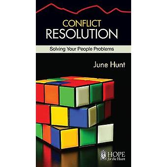 Conflict Resolution - Solving Your People Problems by June Hunt - 9781