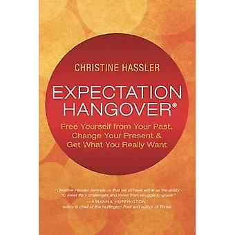 Expectation Hangover - Free Yourself from Your Past - Change Your Pres