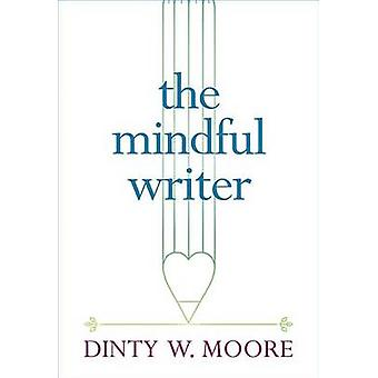 The Mindful Writer by Dinty W. Moore - 9781614293521 Book