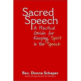 Sacred Speech - A Practical Guide for Keeping Spirit in Your Speech by