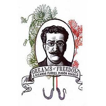 Dreams of Freedom - A Ricardo Flores Magon Reader by Ricardo Flores Ma
