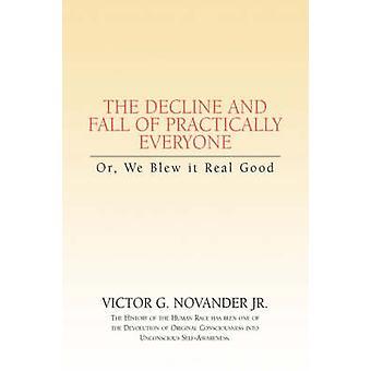 Decline Fall of Practically Everyone Or We Blew it Real Good von Novander Jr. & Victor G.
