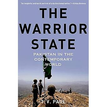 The Warrior State - Pakistan in the Contemporary World by T. V. Paul -