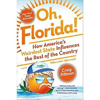 Oh - Florida! - How America's Weirdest State Influences the Rest of th