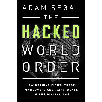 The Hacked World Order - How Nations Fight - Trade - Maneuver - and Ma