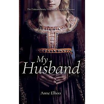 My Husband - The Extraordinary History of Nicholas Brome by Anne Ellio