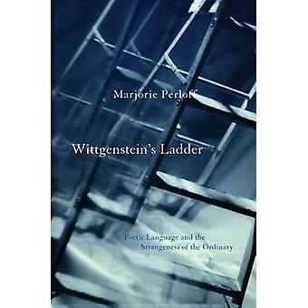 Wittgenstein's Ladder - Poetic Language and the Strangeness of the Ord