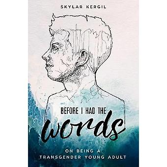 Before I Had the Words - On Being a Transgender Young Adult by Skylar