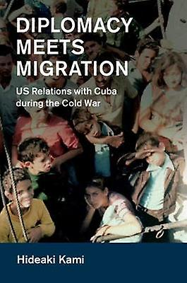 Diplomacy Meets Migration - US Relations with Cuba during the Cold War