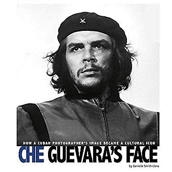 Che Guevara S Face: How a Cuban Photographer S Image Became a Cultural Icon (Captured World History)