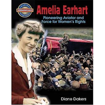 Amelia Earhart: Pioneering Aviator and Force for Women's Rights (Crabtree Groundbreaker Biographies)