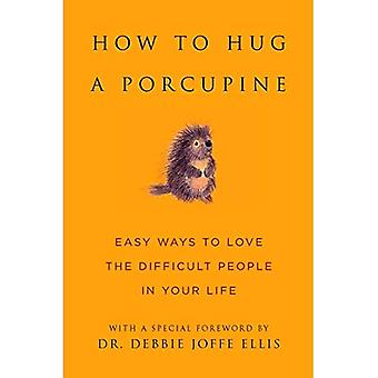 How to Hug a Porcupine: 101 Ways to Love Difficult People in Your Life (Little Book Big Idea)