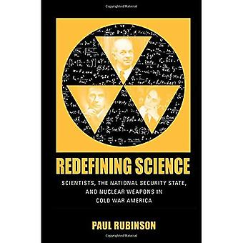 Redefining Science: Scientists, the National Security State, and Nuclear Weapons in Cold War America (Culture,...