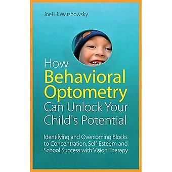 Como Optometria comportamental pode desbloquear o potencial do seu filho: identificando e superando blocos a concentração, auto-estima e sucesso escolar com visão terapia