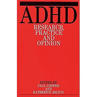 Attention Deficit/hyperactivity Disorder: Research, Opinion and Practice