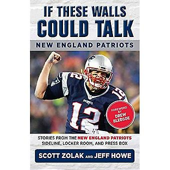 If These Walls Could Talk:� New England Patriots: Stories from the New England Patriots Sideline, Locker Room, and Press Box� (If These Walls Could Talk)