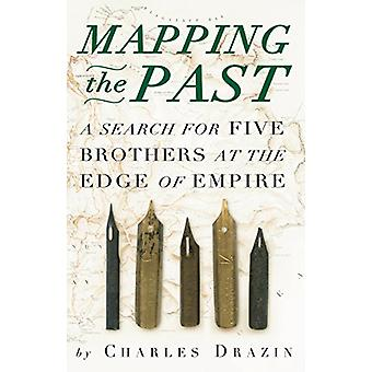 Mapping the Past - A Search for Five Brothers at the Edge of Empire by