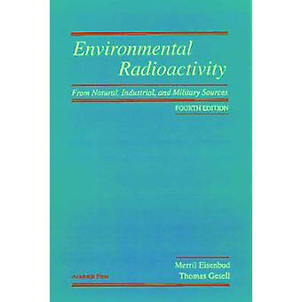 Environmental Radioactivity from Natural Industrial  Military Sources From Natural Industrial and Military Sources by Eisenbud & Merril