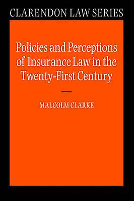Policies and Perceptions of Insurance Law in the TwentyFirst Century by Clarke & Malcolm