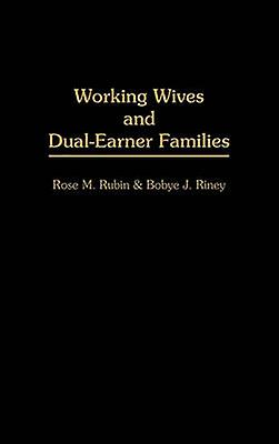 Working Wives and DualEarner Families by Rubin & Rose M.