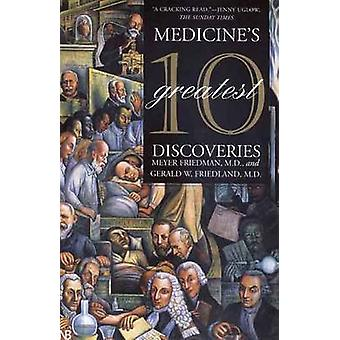 Medicines 10 Greatest Discoveries by Friedman & Meyer
