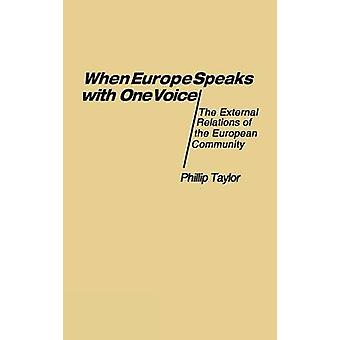When Europe Speaks with One Voice The External Relations of the European Community by Taylor & Phillip