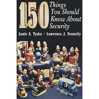 150 Things You Should Know about Security by Fennelly & Lawrence J.