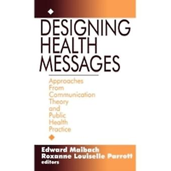 Designing Health Messages Approaches from Communication Theory and Public Health Practice by Maibach