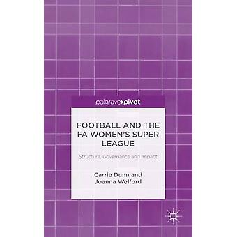 Football and the FA Womens Super League Structure Governance and Impact by Dunn & Carrie