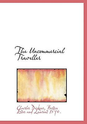 The Uncommercial Traveller by Dickens & Charles