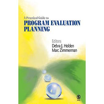A Practical Guide to Program Evaluation Planning Theory and Case Examples by Holden & Debra J.