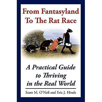 From Fantasyland To The Rat Race  A Practical Guide to Thriving in the Real World by ONeil & Scott & M.