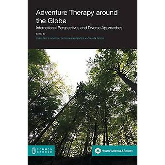 Adventure Therapy International Perspectives and Diverse Approaches by Norton & Christine L.