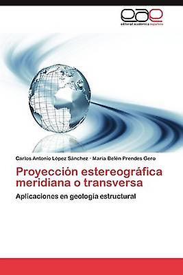 Proyeccion Estereografica Meridiana O Transversa by L. Pez S. Nchez & Carlos Antonio