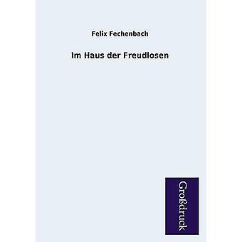 Im Haus Der Freudlosen by Fechenbach & Felix