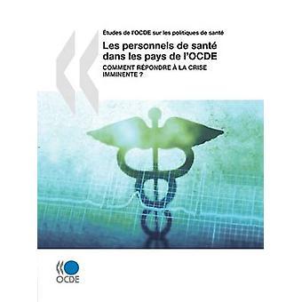tudes de lOCDE sur les politiques de sant Les personnels de sant dans les paga de lOCDE comentário rpondre la crise imminente pela OECD Publishing