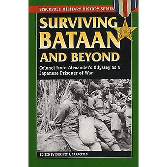 Surviving Bataan and Beyond - Col. Irvin Alexander's Odyssey as a Japa