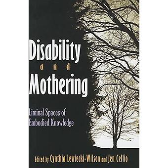 Disability and Mothering - Liminal Spaces of Embodied Knowledge by Cyn