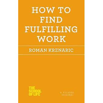 How to Find Fulfilling Work by Roman Krznaric - 9781250030696 Book