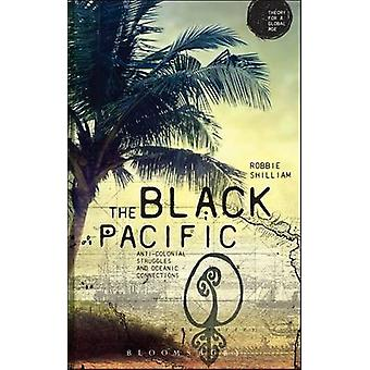The Black Pacific - Anticolonial Struggles and Oceanic Connections by
