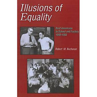 Illusions of Equality - Deaf Americans in School and Factory - 1850-1