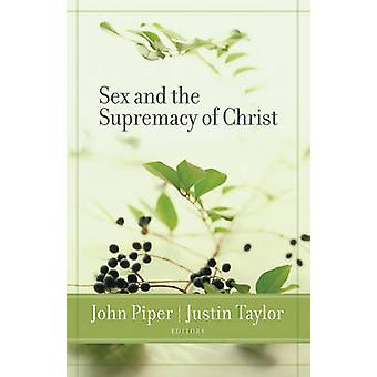 Sex and the Supremacy of Christ by John Piper - Justin Taylor - Ben P
