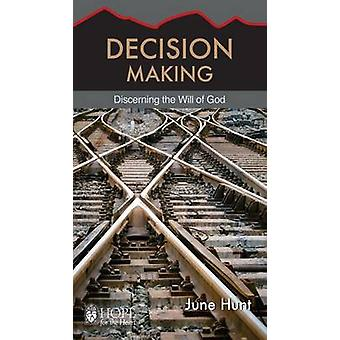 Decision Making - Discerning the Will of God by June Hunt - 9781596366