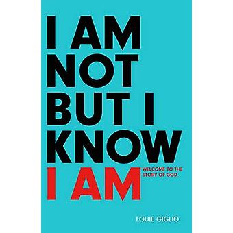 I am Not but I Know I am - Welcome to the Story of God (2nd) by Louie