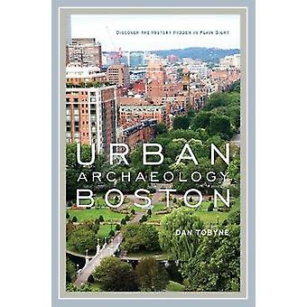 Urban Archaeology Boston - Discovering the History Hidden in Plain Sig