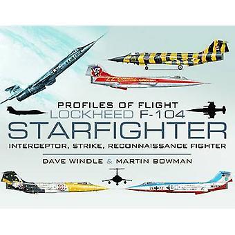 Profiles of Flight - Lockheed F-104 Starfighter - Interceptor/ Strike/